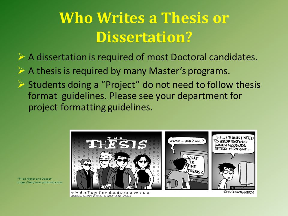 Who Writes a Thesis or Dissertation. A dissertation is required of most Doctoral candidates.