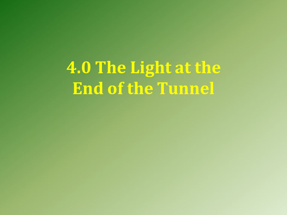 4.0 The Light at the End of the Tunnel