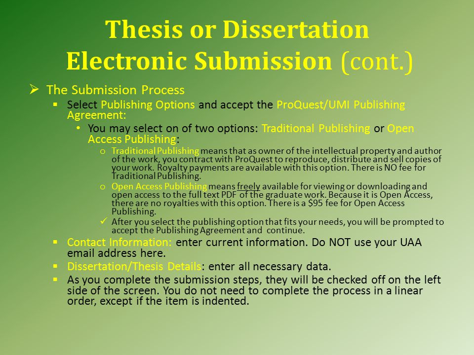 Thesis or Dissertation Electronic Submission (cont.)  The Submission Process  Select Publishing Options and accept the ProQuest/UMI Publishing Agree