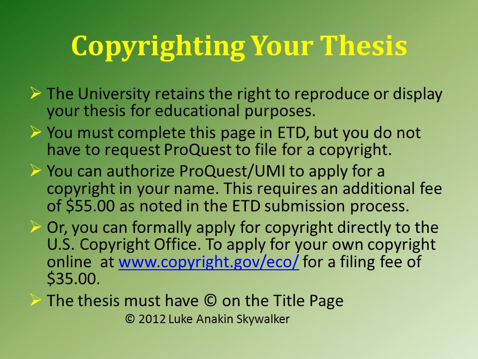 Copyrighting Your Thesis  The University retains the right to reproduce or display your thesis for educational purposes.