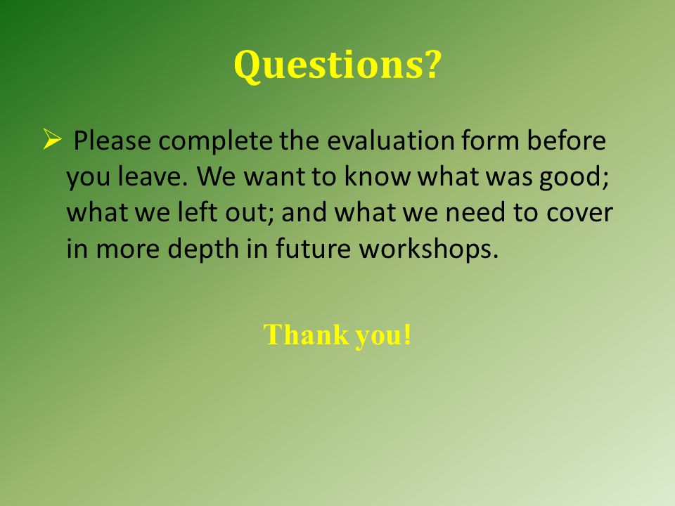 Questions. Please complete the evaluation form before you leave.