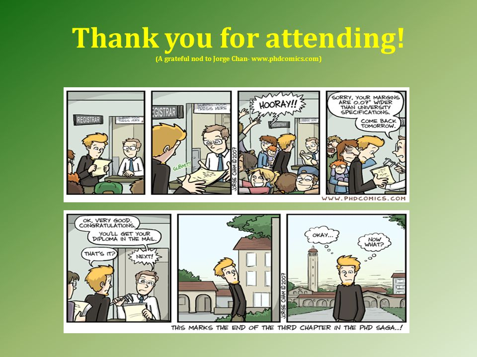 Thank you for attending! ( A grateful nod to Jorge Chan- www.phdcomics.com)