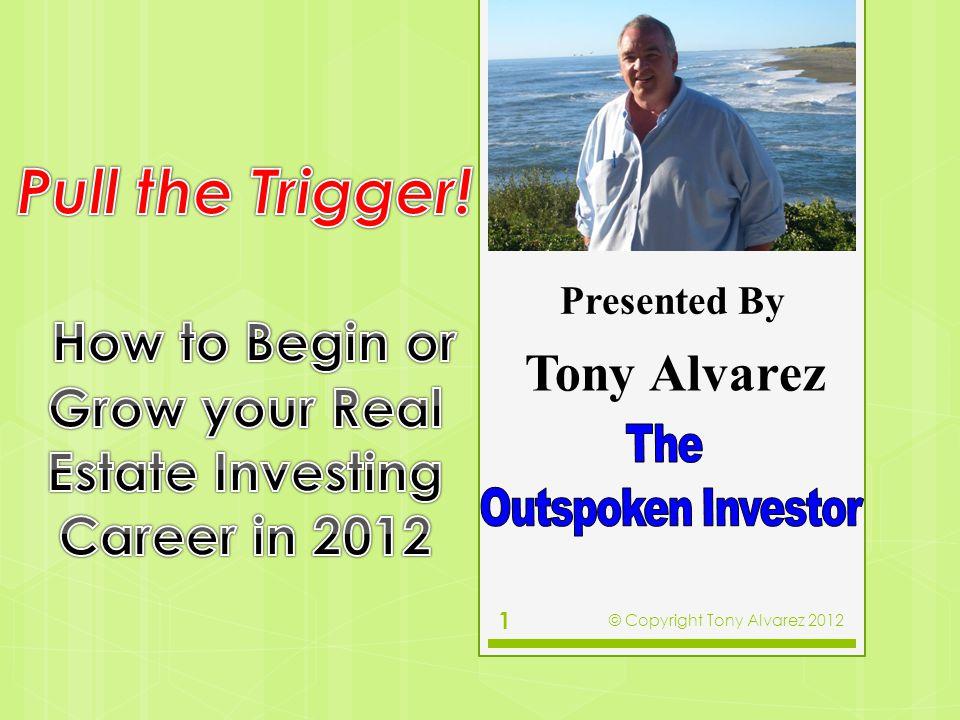 Tony Alvarez 1 Presented By © Copyright Tony Alvarez 2012