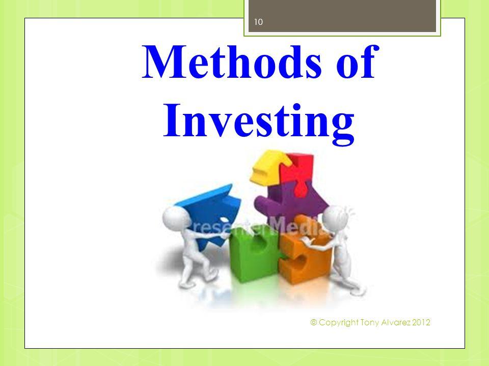 Methods of Investing 10 © Copyright Tony Alvarez 2012