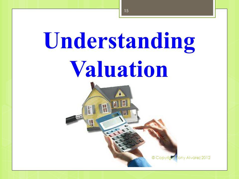 Understanding Valuation 15 © Copyright Tony Alvarez 2012