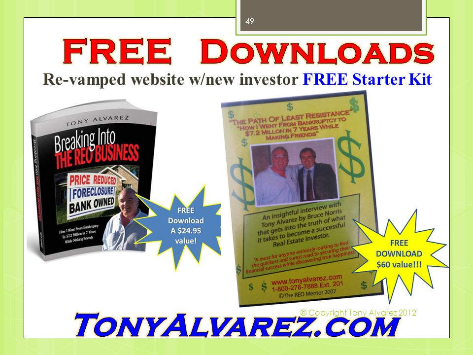 Re-vamped website w/new investor FREE Starter Kit 49 © Copyright Tony Alvarez 2012