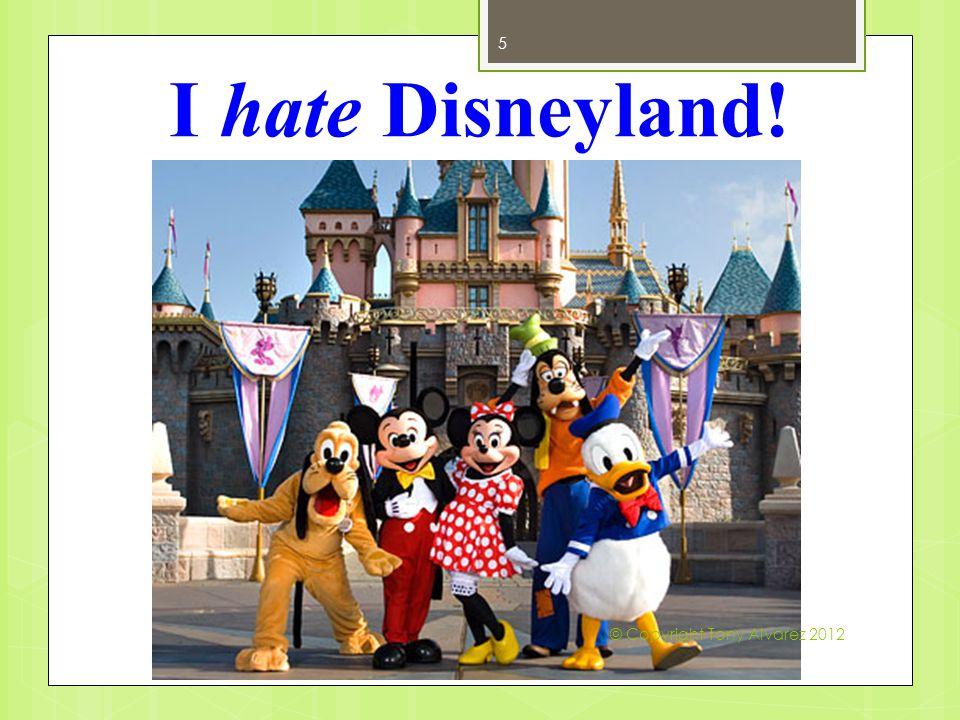 I hate Disneyland! 5 © Copyright Tony Alvarez 2012