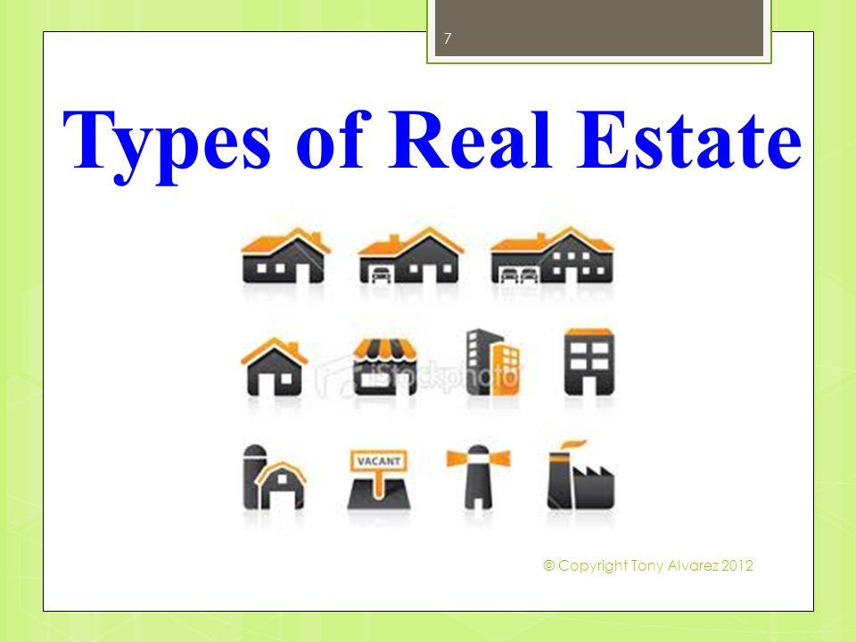 Types of Real Estate 7 © Copyright Tony Alvarez 2012