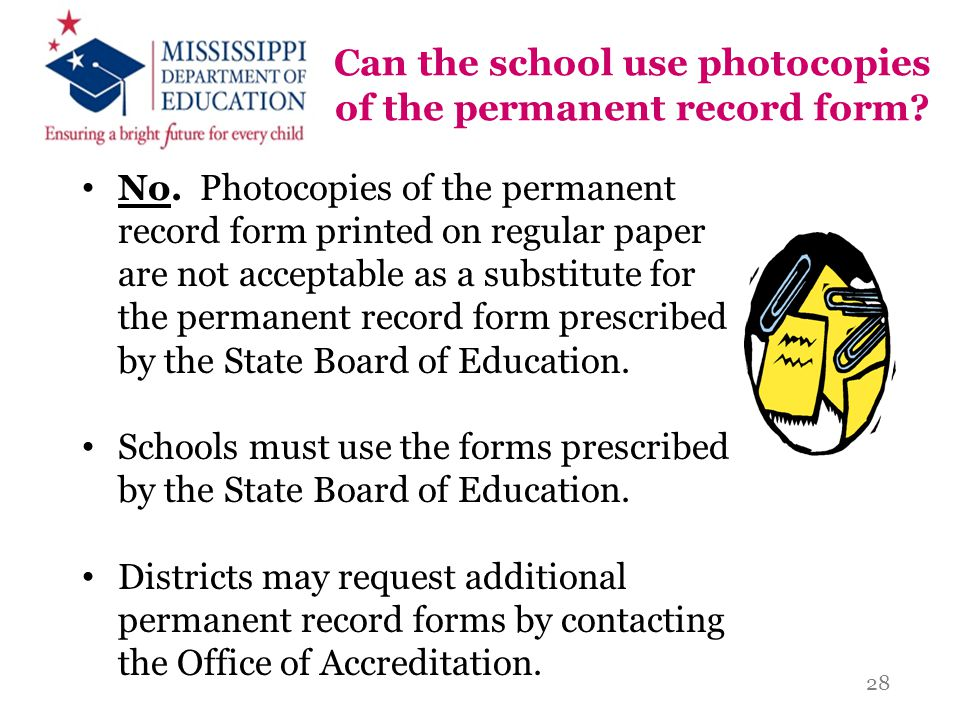 Can the school use photocopies of the permanent record form? No. Photocopies of the permanent record form printed on regular paper are not acceptable