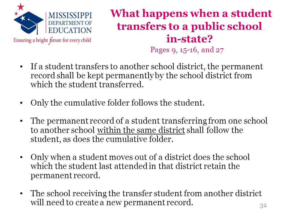 What happens when a student transfers to a public school in-state? Pages 9, 15-16, and 27 If a student transfers to another school district, the perma
