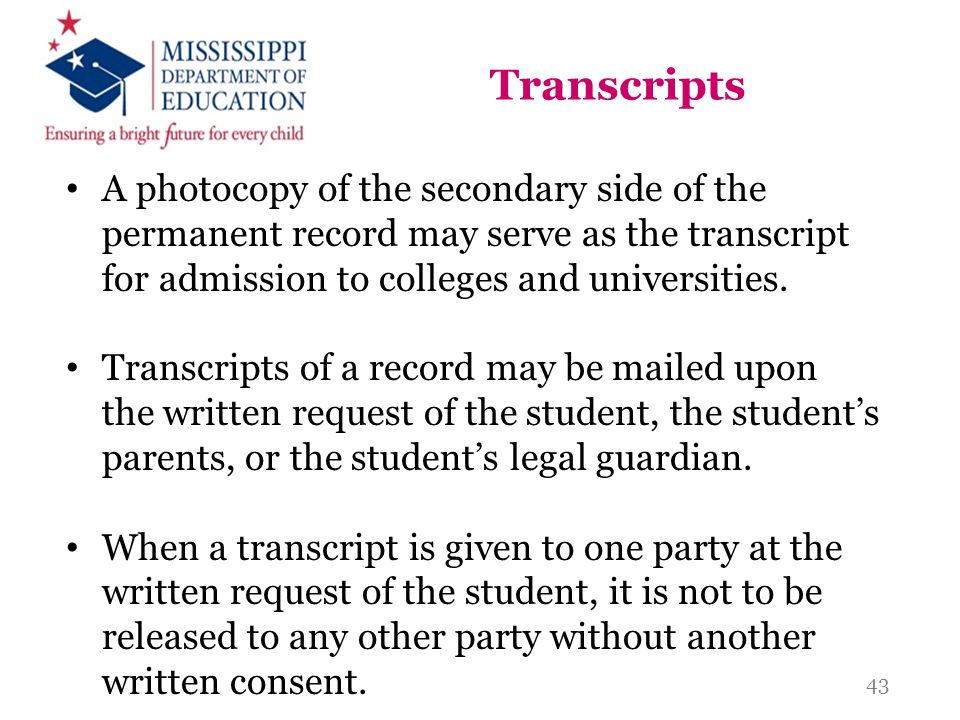 Transcripts A photocopy of the secondary side of the permanent record may serve as the transcript for admission to colleges and universities. Transcri