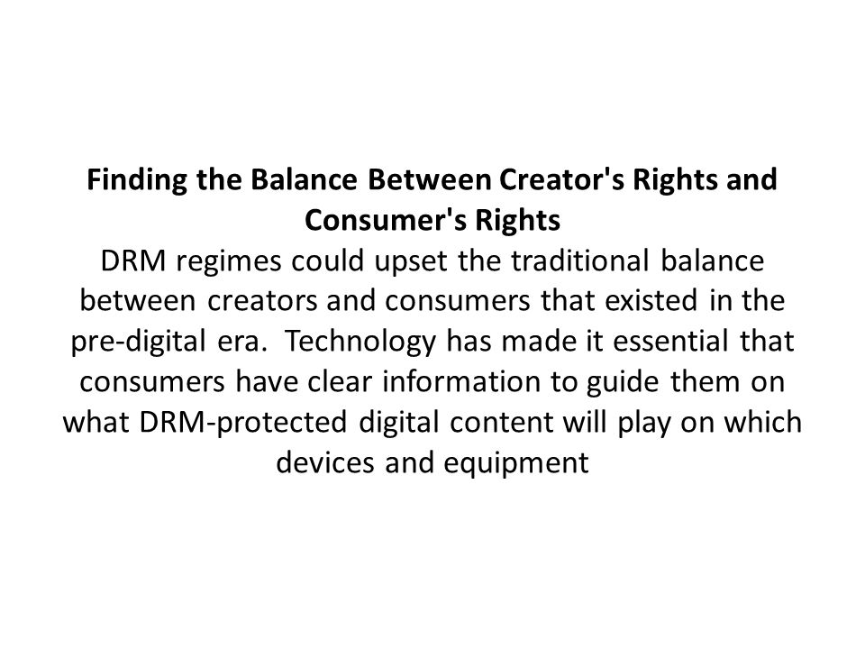 One new proposal, the DMCRA -- Digital Media Consumers Rights Act, was created as a way to protect the balance — and make consumers informed about the digital media they buy.
