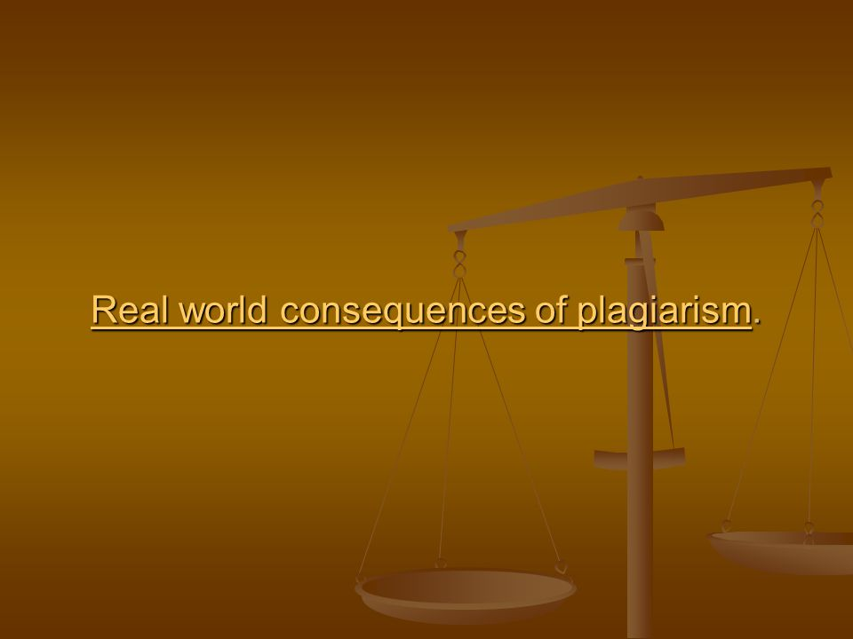 Real world consequences of plagiarismReal world consequences of plagiarism.