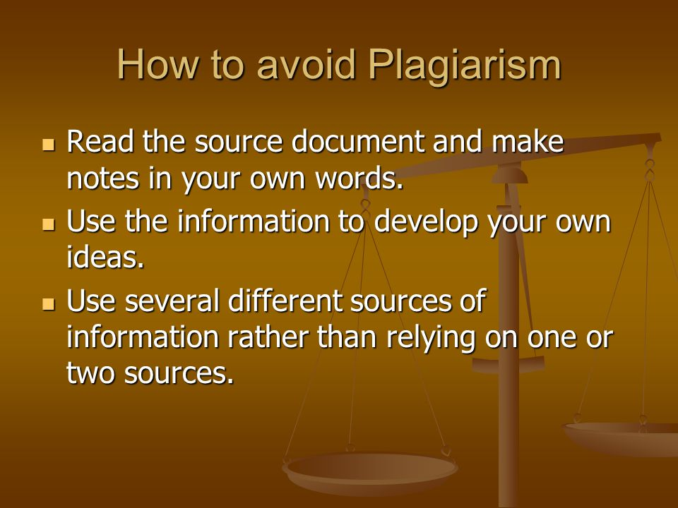 How to avoid Plagiarism Read the source document and make notes in your own words.