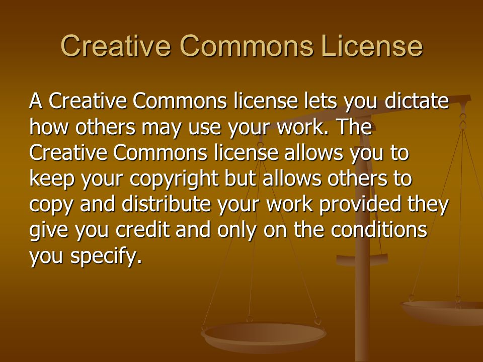Creative Commons License A Creative Commons license lets you dictate how others may use your work.