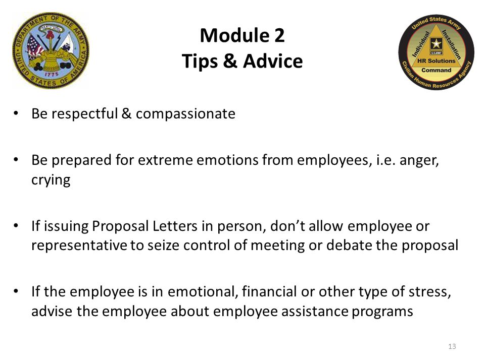 Module 2 Tips & Advice Be respectful & compassionate Be prepared for extreme emotions from employees, i.e.