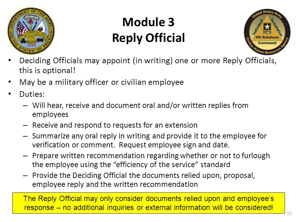 15 Module 3 Reply Official Deciding Officials may appoint (in writing) one or more Reply Officials, this is optional.