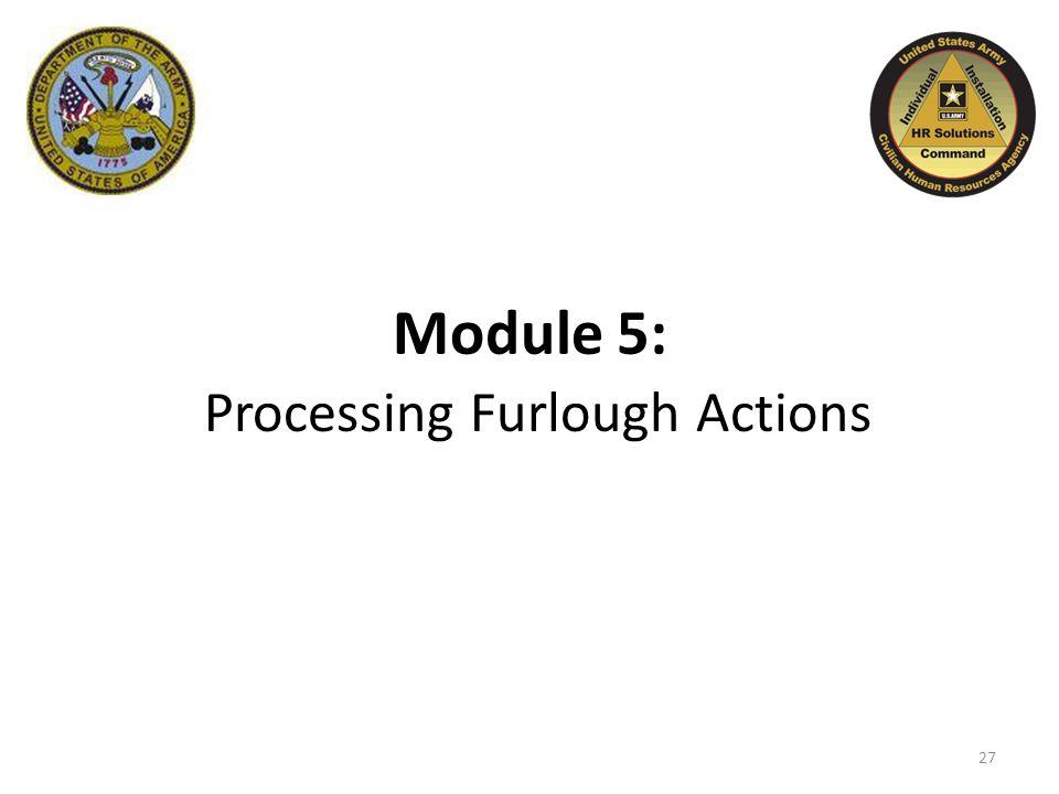 Module 5: Processing Furlough Actions 27