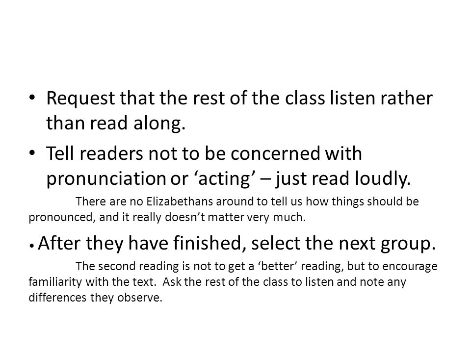 Request that the rest of the class listen rather than read along. Tell readers not to be concerned with pronunciation or 'acting' – just read loudly.
