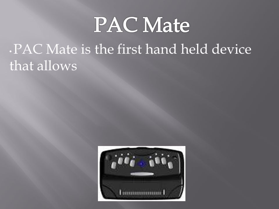 PAC Mate is the first hand held device that allows