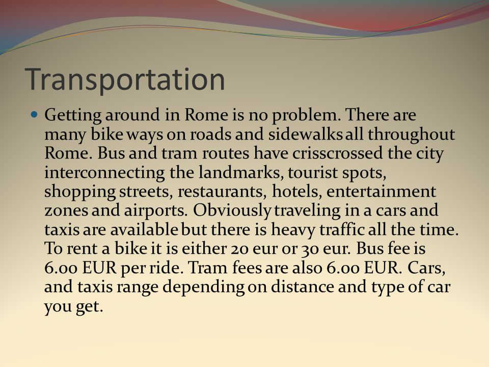 Transportation Getting around in Rome is no problem.