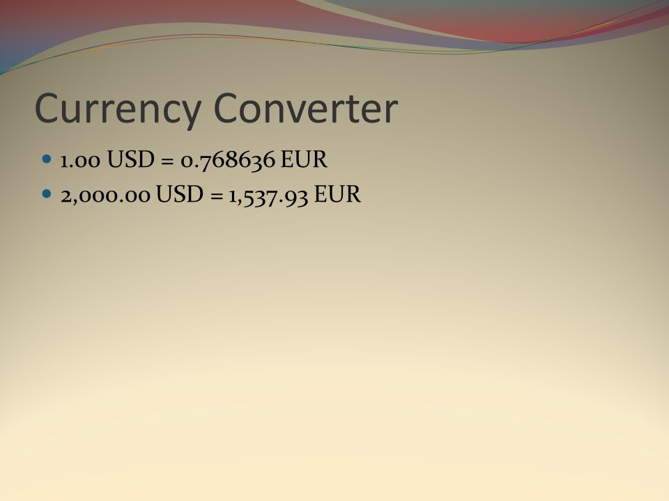 Currency Converter 1.00 USD = 0.768636 EUR 2,000.00 USD = 1,537.93 EUR