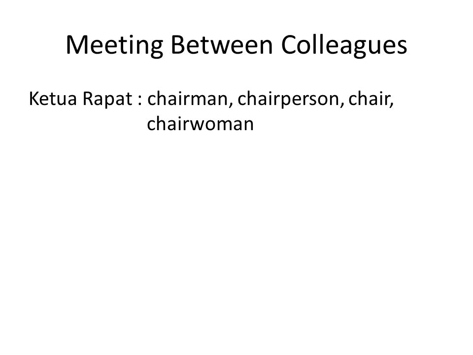 Meeting Between Colleagues Ketua Rapat : chairman, chairperson, chair, chairwoman