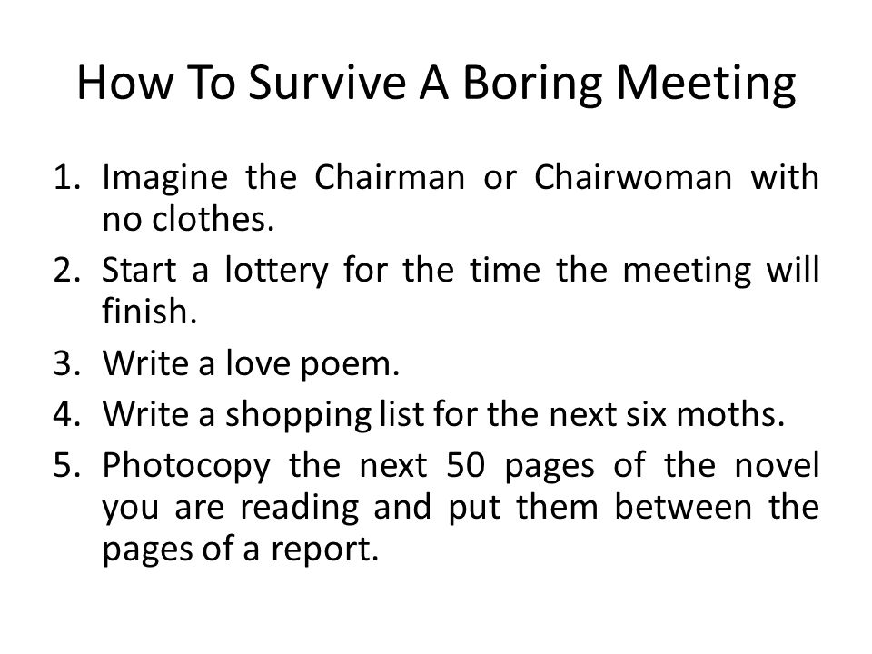 How To Survive A Boring Meeting 1.Imagine the Chairman or Chairwoman with no clothes.