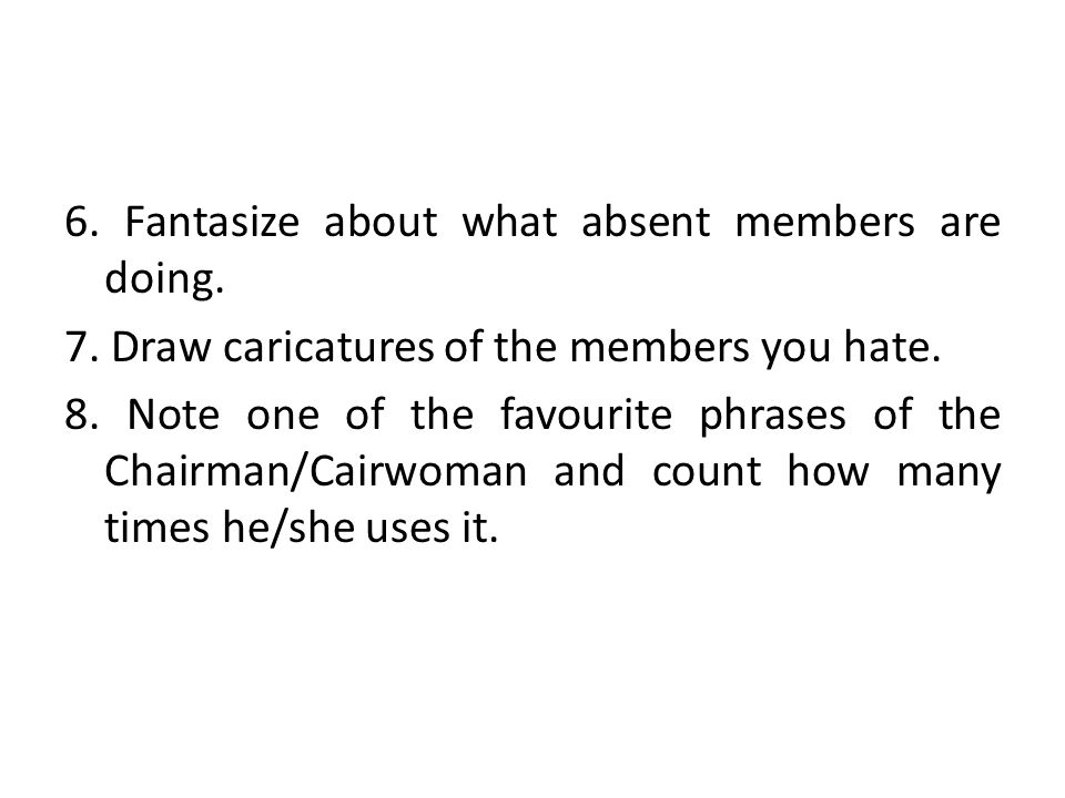 6. Fantasize about what absent members are doing.