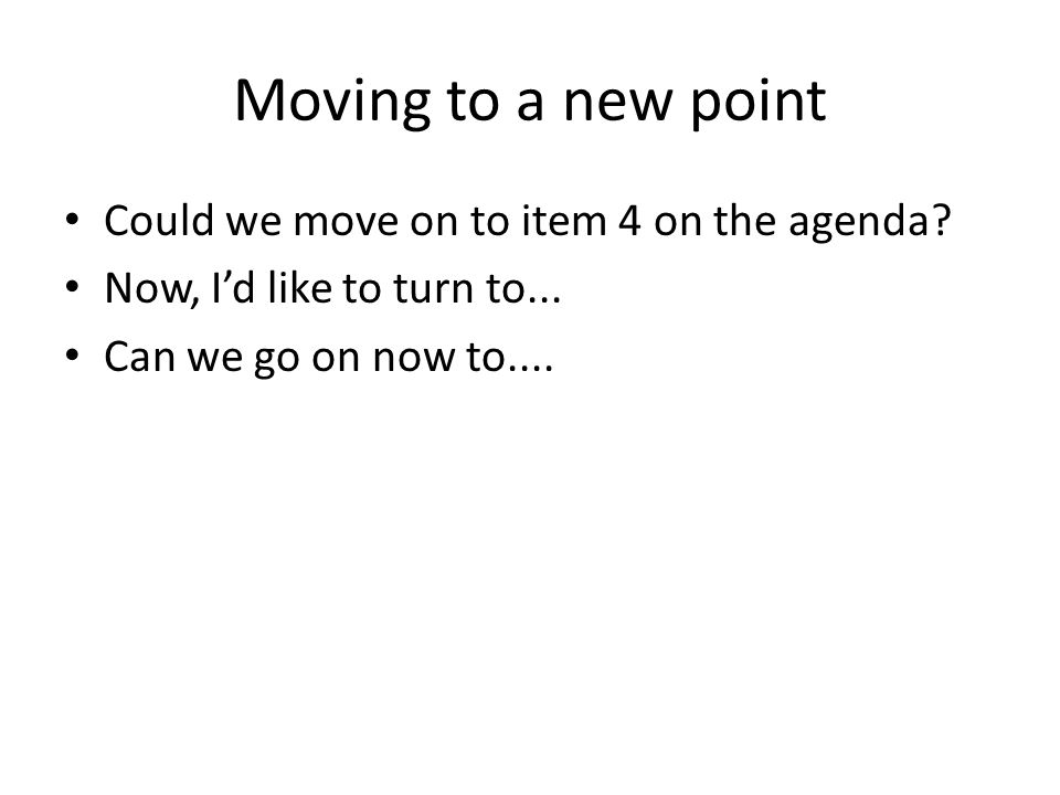 Moving to a new point Could we move on to item 4 on the agenda.