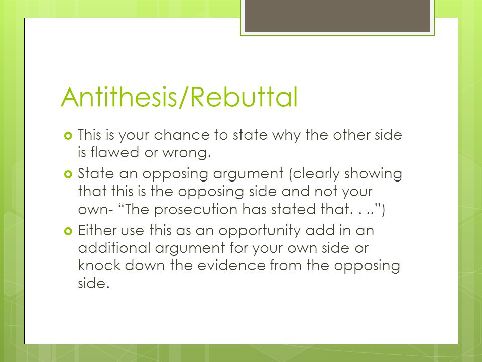 Antithesis/Rebuttal  This is your chance to state why the other side is flawed or wrong.