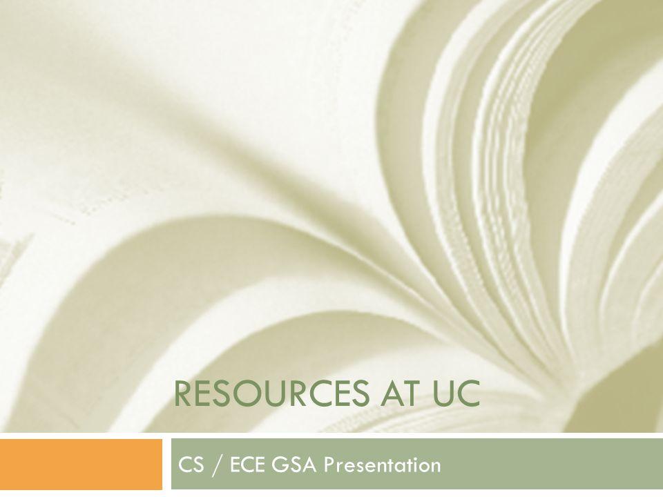 RESOURCES AT UC CS / ECE GSA Presentation