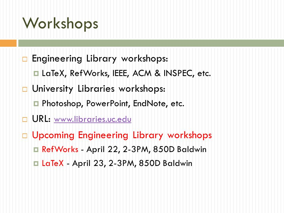 Workshops  Engineering Library workshops:  LaTeX, RefWorks, IEEE, ACM & INSPEC, etc.