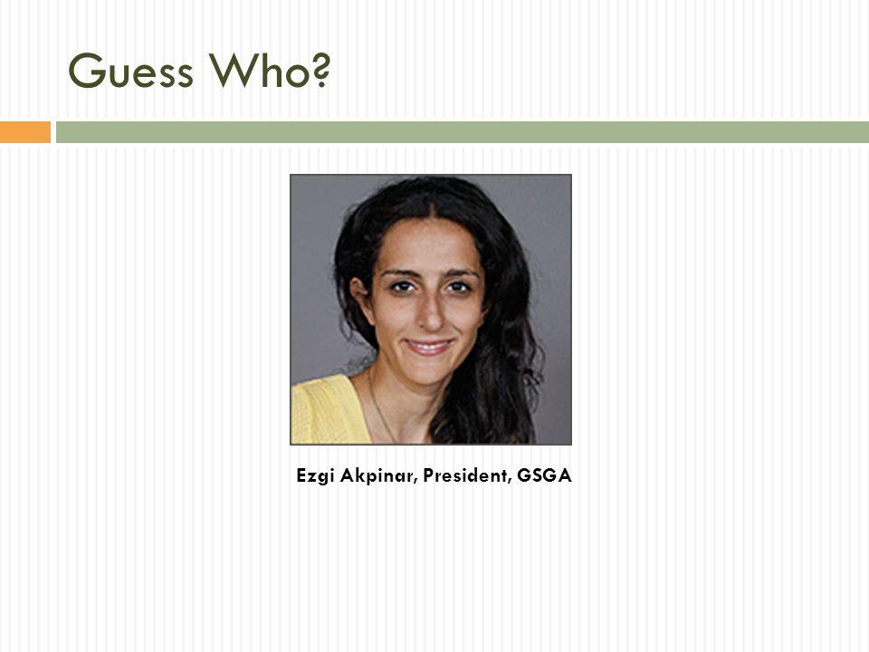 Guess Who Ezgi Akpinar, President, GSGA