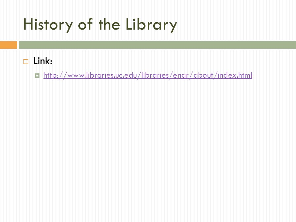 History of the Library  Link:  http://www.libraries.uc.edu/libraries/engr/about/index.html http://www.libraries.uc.edu/libraries/engr/about/index.html