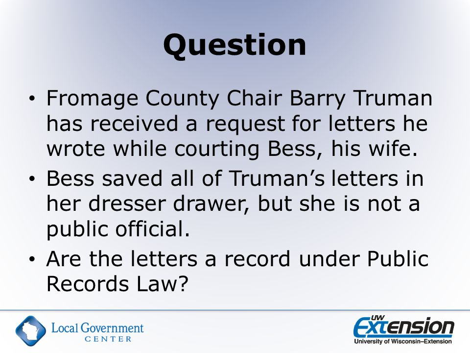 Question Fromage County Chair Barry Truman has received a request for letters he wrote while courting Bess, his wife.