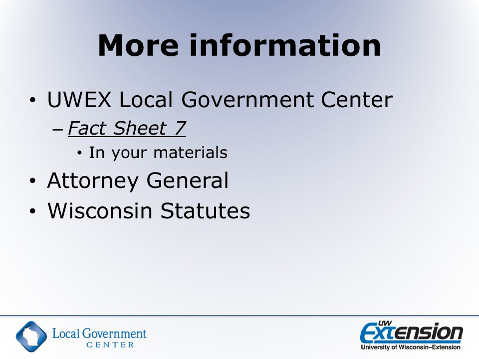 More information UWEX Local Government Center – Fact Sheet 7 In your materials Attorney General Wisconsin Statutes