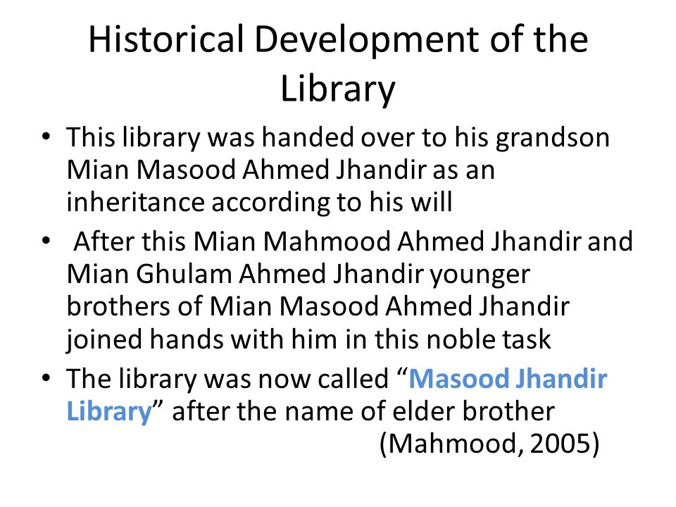 Historical Development of the Library This library was handed over to his grandson Mian Masood Ahmed Jhandir as an inheritance according to his will A