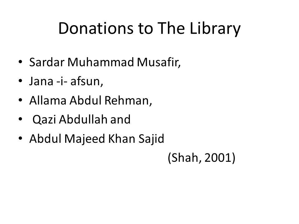 Donations to The Library Sardar Muhammad Musafir, Jana -i- afsun, Allama Abdul Rehman, Qazi Abdullah and Abdul Majeed Khan Sajid (Shah, 2001)