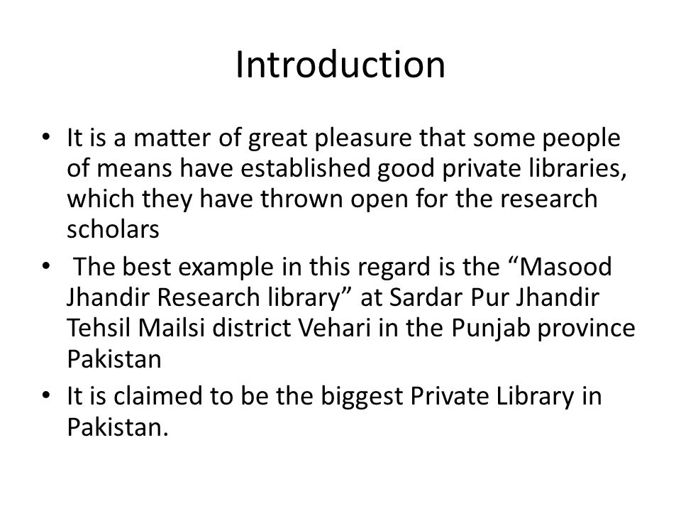 Introduction It is a matter of great pleasure that some people of means have established good private libraries, which they have thrown open for the r
