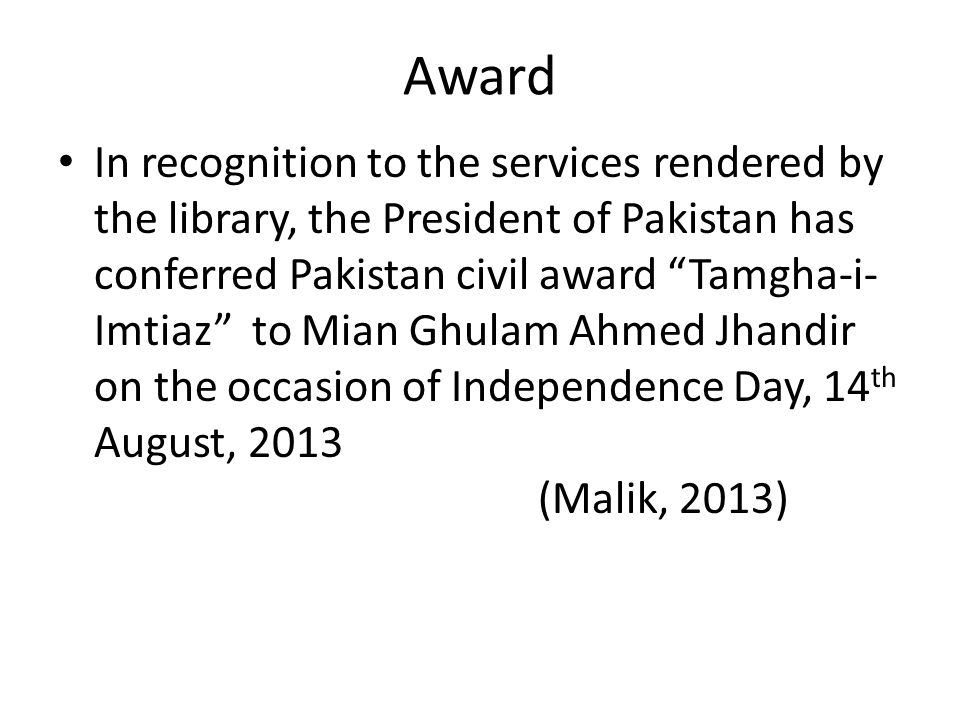 "Award In recognition to the services rendered by the library, the President of Pakistan has conferred Pakistan civil award ""Tamgha-i- Imtiaz"" to Mian"