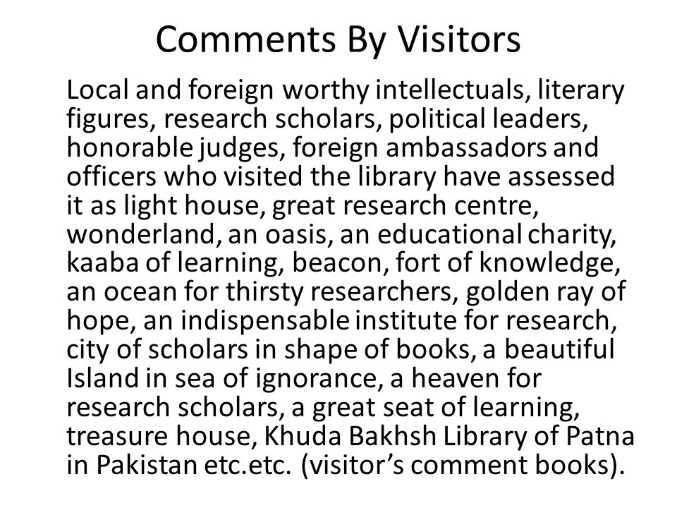 Comments By Visitors Local and foreign worthy intellectuals, literary figures, research scholars, political leaders, honorable judges, foreign ambassa
