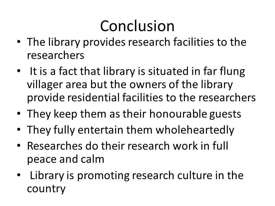 Conclusion The library provides research facilities to the researchers It is a fact that library is situated in far flung villager area but the owners