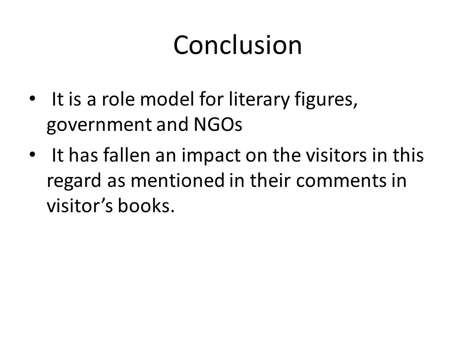 Conclusion It is a role model for literary figures, government and NGOs It has fallen an impact on the visitors in this regard as mentioned in their c
