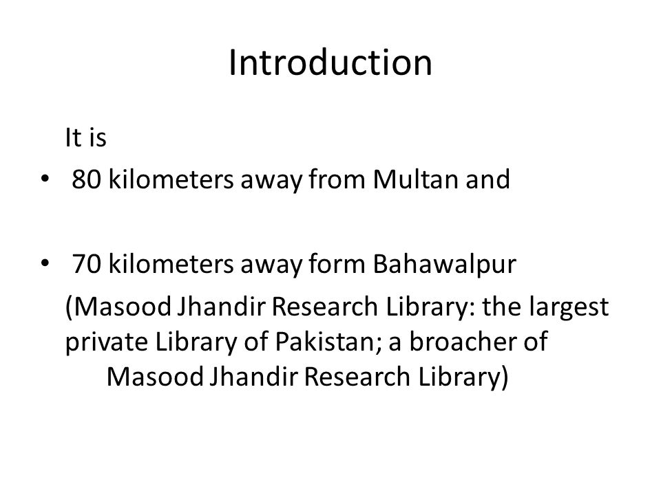 Introduction It is 80 kilometers away from Multan and 70 kilometers away form Bahawalpur (Masood Jhandir Research Library: the largest private Library