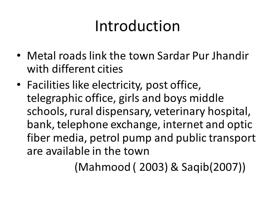 Introduction Metal roads link the town Sardar Pur Jhandir with different cities Facilities like electricity, post office, telegraphic office, girls an