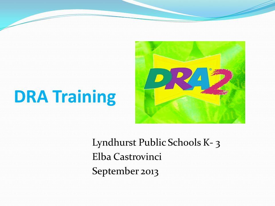 DRA Training Lyndhurst Public Schools K- 3 Elba Castrovinci September 2013