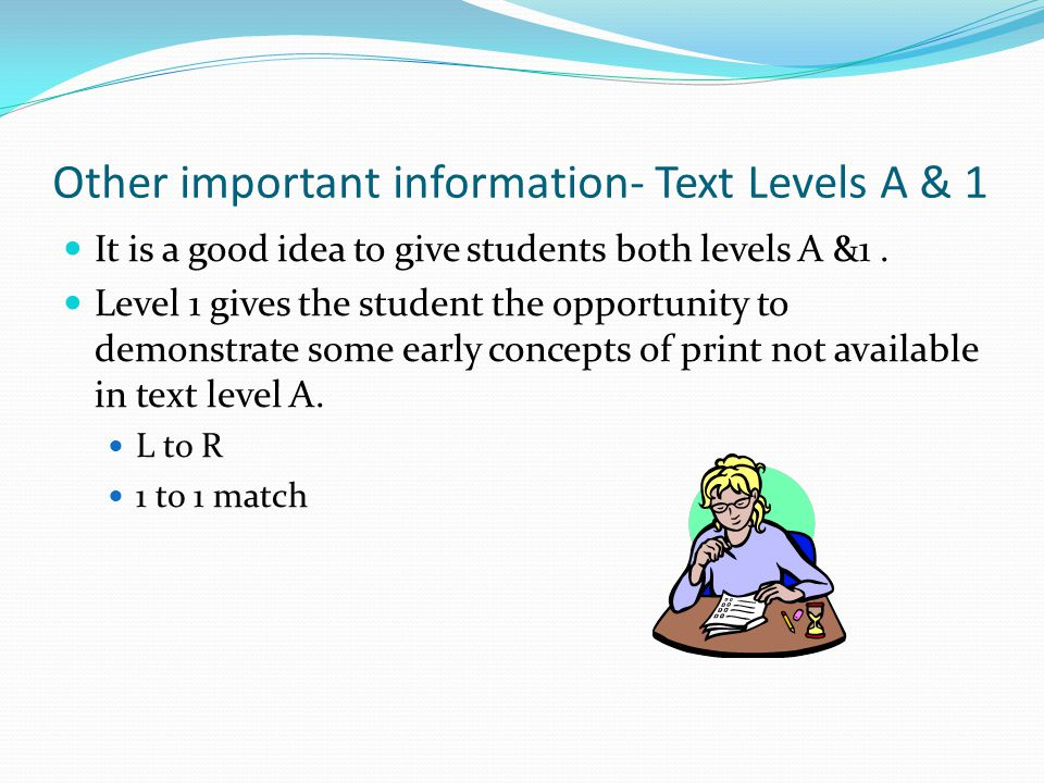 Other important information- Text Levels A & 1 It is a good idea to give students both levels A &1.