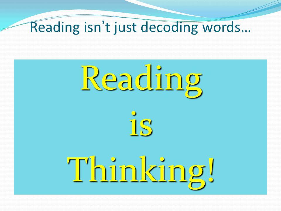 Reading isn't just decoding words… ReadingisThinking!