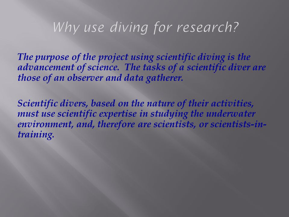 The purpose of the project using scientific diving is the advancement of science.